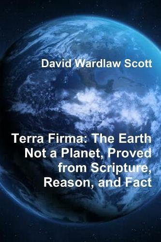 9781773231914: Terra Firma: The Earth Not a Planet, Proved from Scripture, Reason, and Fact