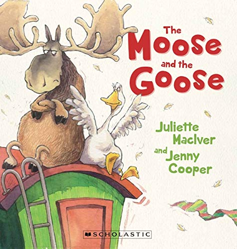 The Moose and the Goose (Paperback): Juliette MacIver