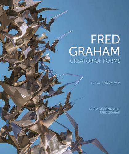 Fred Graham: Creator of Forms: Te Tohunga Auaha (Paperback): Maria de Jong, Fred Graham