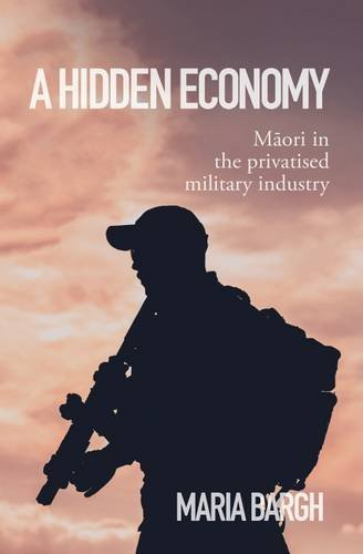 9781775501978: A Hidden Economy: Maori in the Privatised Military Industry