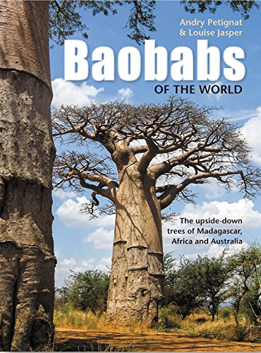 Baobabs of the World: The upside-down trees of Madagascar, Africa and Australia: Andry Petignat