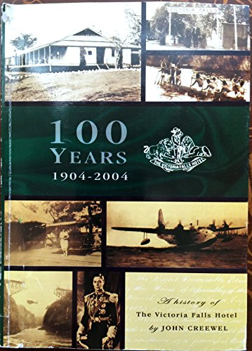 9781779040152: One Hundred Years : A History of The Victoria Falls Hotel