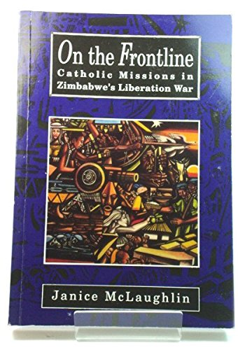 9781779090157: On the Frontline: Catholic Missions in Zimbabwe's Liberation War