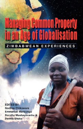 Managing Common Property in an Age of Globalisation. Zimbabwean Experiences: Chikowore, Godfrey