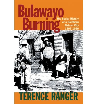 9781779221087: Bulawayo Burning: The Social History of a Southern African City, 1893-1960