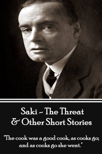 "9781780004679: Saki - The Threat & Other Short Stories: ""The cook was a good cook, as cooks go; and as cooks go she went."""