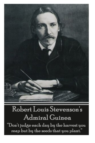 "9781780004853: Robert Louis Stevenson's Admiral Guinea: ""Don't judge each day by the harvest you reap but by the seeds that you plant."""