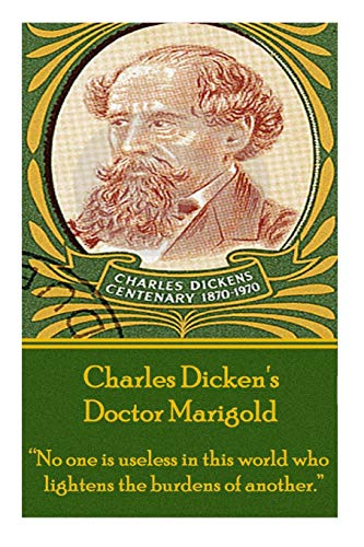 """9781780006338: Charles Dickens' Doctor Marigold: """"No one is useless in this world who lightens the burdens of another."""""""