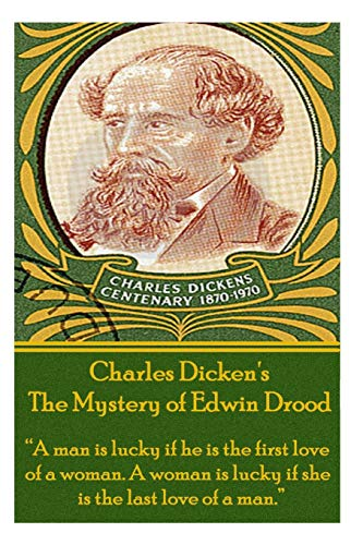 "9781780006413: Charles Dickens' The Mystery of Edwin Drood: ""A man is lucky if he is the first love of a woman. A woman is lucky if she is the last love of a man."""