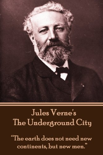 """9781780007380: Jules Verne's The Underground City: """"The earth does not need new continents, but new men."""""""