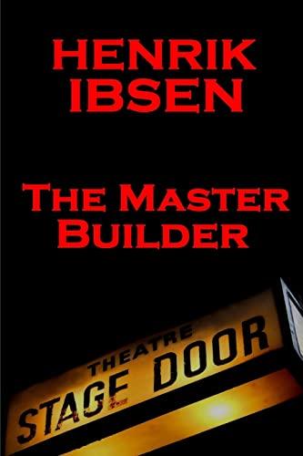 Henrik Ibsen - The Master Builder: A: Henrik Ibsen