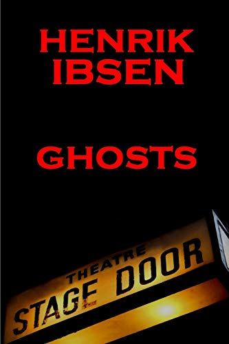 Henrik Ibsen - Ghosts: A Classic Play: Henrik Ibsen