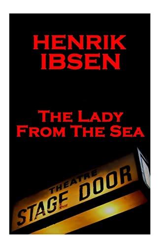 Henrik Ibsen - The Lady from the: Ibsen, Henrik