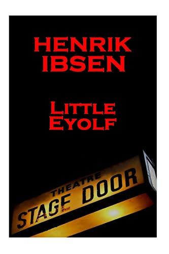 Henrik Ibsen - Little Eyolf: A Classic: Henrik Ibsen