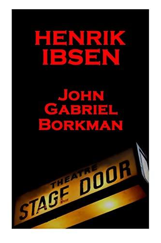 Henrik Ibsen - John Gabriel Borkman: A: Henrik Ibsen