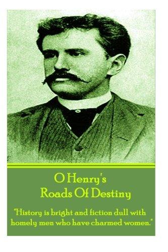 Roads Of Destiny, By O Henry: A: Henry, O