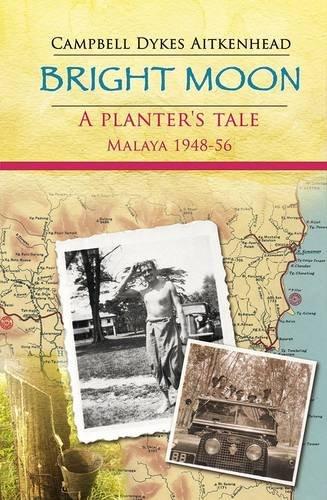 9781780036274: Bright Moon: A Planter's Tale: Malaya 1948 - 56