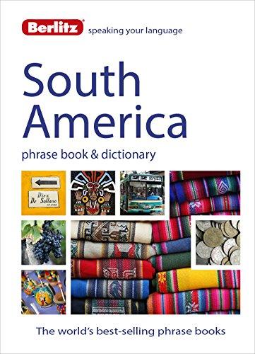 9781780044521: Berlitz Language: South America Phrase Book & Dictionary: Brazilian Portuguese, Latin American Spanish, Mexican Spanish & Quechua (Berlitz Phrasebooks)
