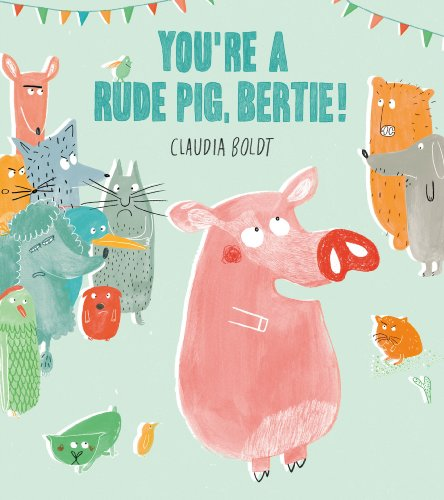 9781780080260: You're A Rude Pig, Bertie!