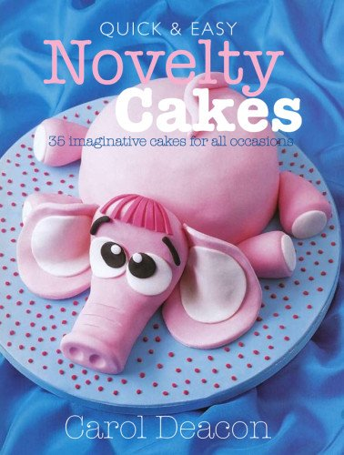 9781780090382: Quick & Easy Novelty Cakes: 35 Imaginative Cakes for All Occasions