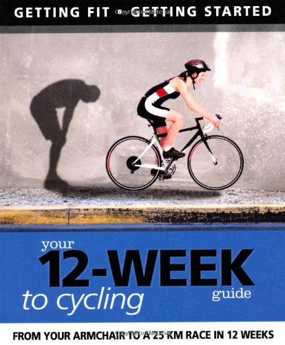 9781780092348: Your 12 Week Guide to Cycling: From Your Armchair to a 25 km Race in 12 Weeks