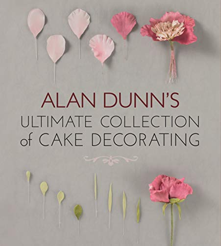9781780092553: Alan Dunn's Ultimate Collection of Cake Decorating
