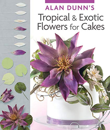 9781780094540: Alan Dunn's Tropical & Exotic Flowers for Cakes