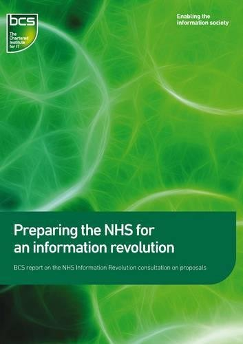 9781780170985: Preparing the NHS for an information revolution: BCS report on the NHS Information Revolution consultation on propsals