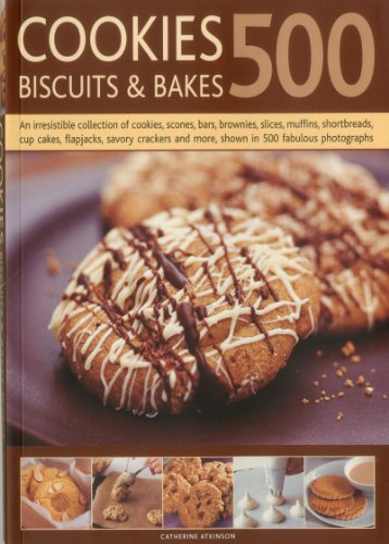 500 Cookies, Biscuits and Bakes: An irresistible collection of cookies, scones, bars, brownies, ...