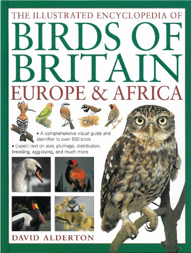 The Illustrated Encyclopedia of Birds of Britain, Europe & Africa: A fine visual guide to over ...
