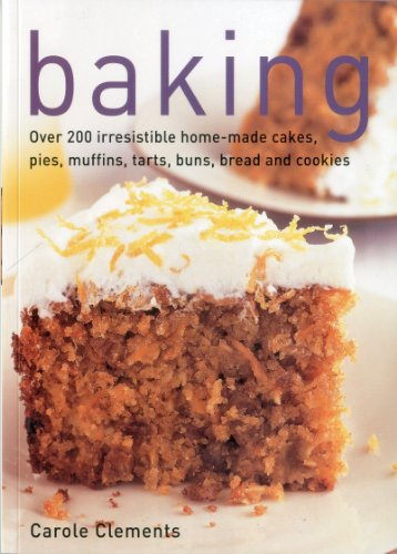 Baking: Over 200 Irresistible Home-Made Cakes, Pies, Muffins, Tarts, Buns, Bread and Cookies