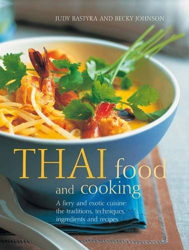 9781780190105: Thai Food and Cooking: A Fiery and Exotic Cuisine: The Tradition, Techniques, Ingredients and Recipes