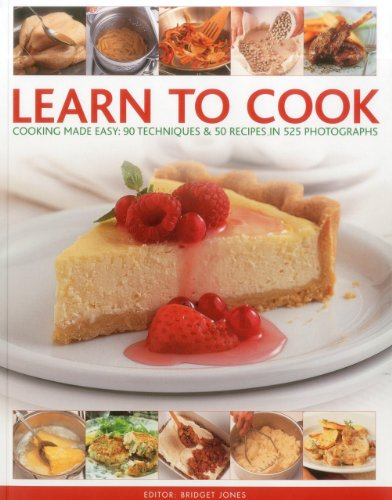 Learn to Cook: Cooking Made Easy: 90 Techniques & 50 Recipes in 525 Photographs