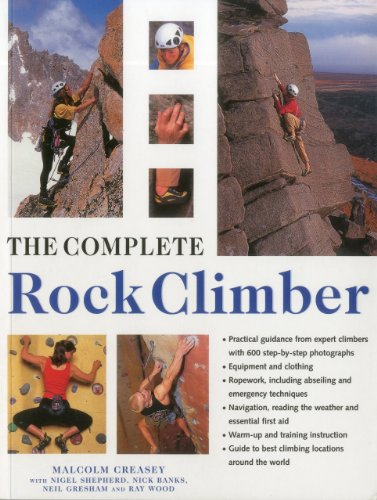 The Complete Rock Climber: The complete practical handbook on rock climbing from first steps to ...