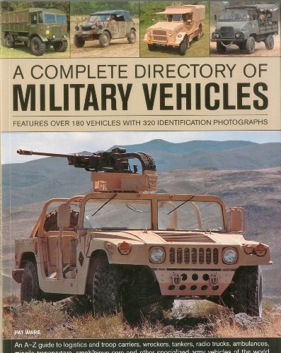 A Complete Directory of Military Vehicles: Features over 180 vehicles with 320 identification ...