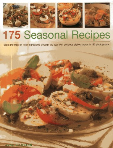 175 Seasonal Recipes: Make the Most of Fresh Ingredients Through the Year with Delicious Dishes ...