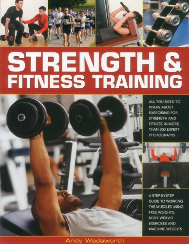 Strength & Fitness Training: All you need to know about exercising to build and maintain ...