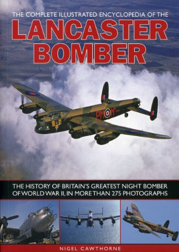 The Complete Illustrated Encyclopedia of the Lancaster Bomber: The History of Britain's ...