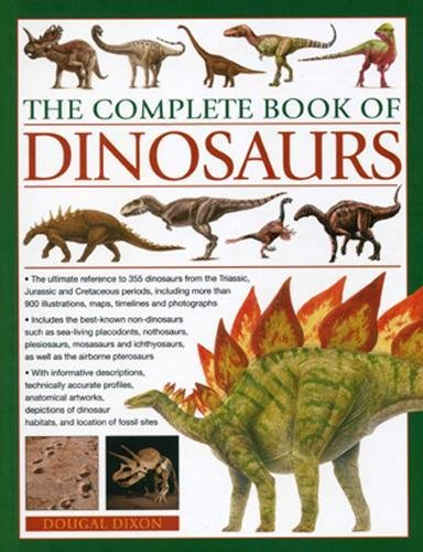 9781780190372: The Complete Book of Dinosaurs: The ultimate reference to 355 dinosaurs from the Triassic, Jurassic and Cretaceous periods, including more than 900 illustrations, maps, timelines and photographs
