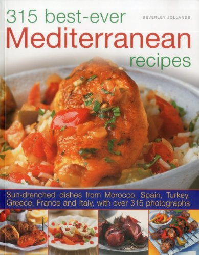 9781780190402: 315 Best Ever Mediterranean Recipes: Sun-drenched dishes from Morocco, Spain, Turkey, Greece, France and Italy, with more than 315 photographs