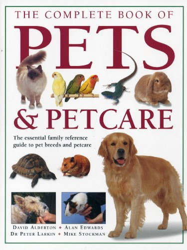 The Complete Book of Pets & Petcare: Alderton, David; Edwards, Alan; Stockman, Mike