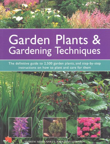 Garden Plants & Gardening Techniques: The definitive guide to 2500 garden plants, and ...