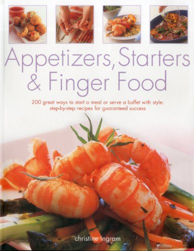 Appetizers, Starters & Finger Food: 200 great ways to start a meal or serve a buffet with style...