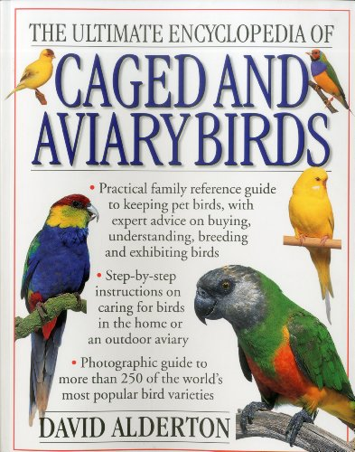 9781780190488: The Ultimate Encyclopedia of Caged and Aviary Birds: A Practical Family Reference Guide to Keeping Pet Birds, With Expert Advice on Buying, Understanding, Breeding and Exhibiting Birds