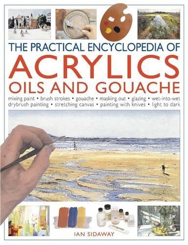 The Practical Encyclopedia of Acrylics, Oils and Gouache: Sidaway, Ian