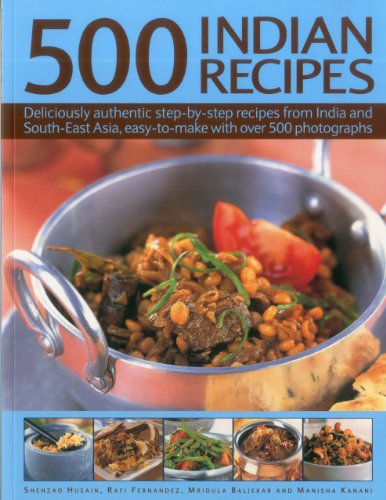 500 Indian Recipes: Deliciously Authentic Step-By-Step Recipes from India and South-East Asia, Easy...