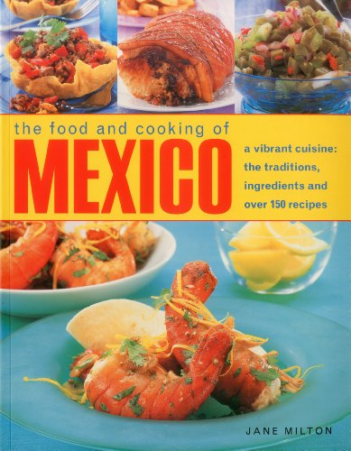The Food & Cooking of Mexico: A vibrant cuisine: the traditions, ingredients and over 150 ...