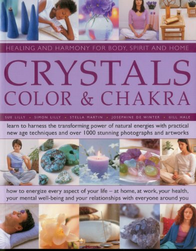 Crystals, Colour & Chakra: Learn to Harness the Transforming Power of Natural Energies with ...