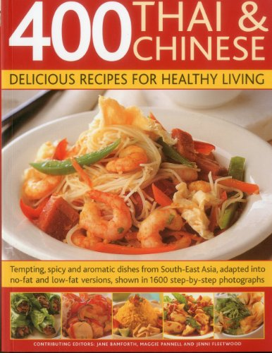 9781780190747: 400 Thai & Chinese: Delicious Recipes for Healthy Living: Tempting spicy and aromatic dishes from South-East Asia adapted into no-fat and low-fat versions, shown in 1600 step-by-step photographs