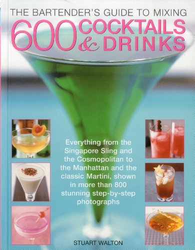 9781780190785: The Bartender's Guide to Mixing 600 Cocktails & Drinks: Everything from the Singapore Sling and the Cosmopolitan to the Manhattan and the classic ... than 800 stunning step-by-step photographs